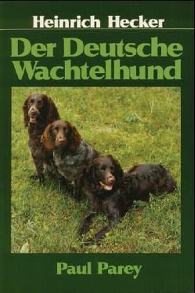 Der Deutsche Wachtelhund. Rassemerkmale, Haltung, Zucht, Führung Und Prüfung