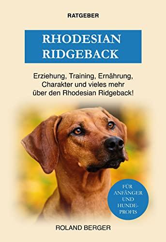 Rhodesian Ridgeback: Erziehung, Training, Charakter und vieles mehr über den Rhodesian Ridgeback