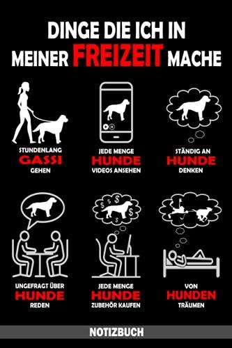 Dinge die Ich in Meiner Freizeit mache Hunde - Notizbuch: Hunde Notzibuch für Hundebesitzerin und Hundeliebhaber - tolles Hunde Zubehör - Hundebuch für Hundefreunde