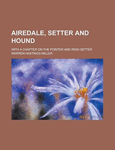 Airedale, Setter and Hound; With a Chapter on the Pointer and Irish Setter
