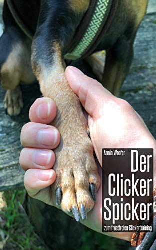 Der Clicker Spicker zum frustfreien Clickertraining: Clickertraining für Hunde   Antworten auf häufigsten Fragen zum Clicker Training   schnelles und einfaches Nachschlagen   auch für Anfänger