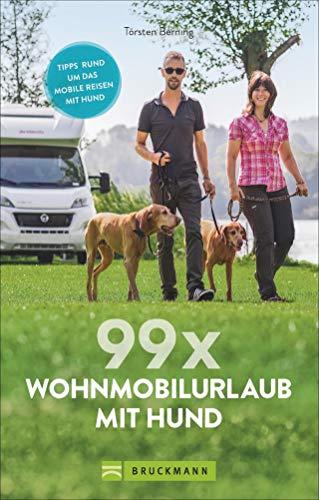 99 x Wohnmobil mit Hund: Der perfekte Wohnmobilführer für alle, die mit Ihrem Vierbeiner verreisen wollen.: Stellplätze und Infos für die Reise mit dem Hund