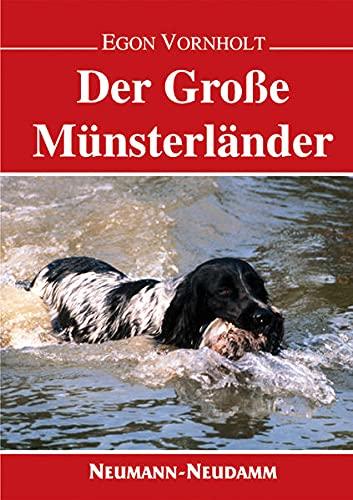Der grosse Münsterländer: Haltung - Pflege - Erziehung und Ausbildung für die Jagd