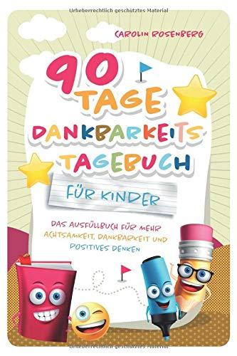 90 Tage Dankbarkeitstagebuch für Kinder: Mein Ausfüllbuch für mehr Achtsamkeit, Dankbarkeit und positives Denken