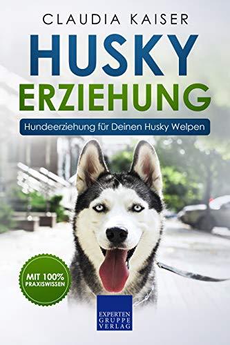 Husky Erziehung: Hundeerziehung für Deinen Husky Welpen (Husky Band 1)